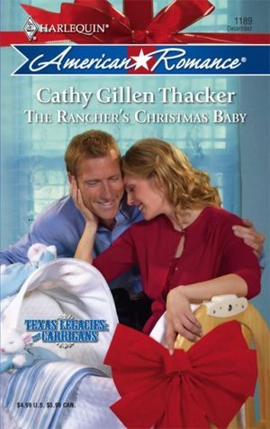 The Ranchers Christmas Baby (Texas Legacies: The Carrigans #3)  by  Cathy Gillen Thacker