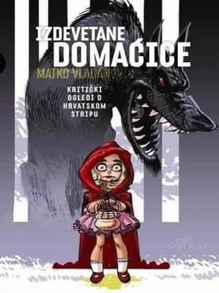 Izdevetane domaćice: Kritički ogledi o hrvatskom stripu  by  Matko Vladanović