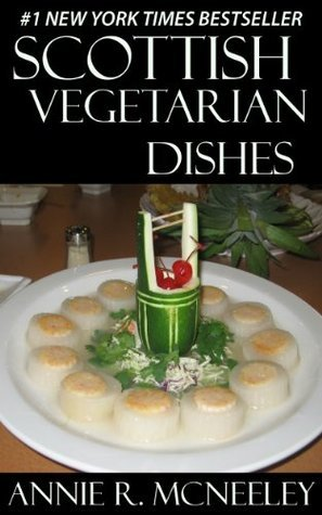 Top 30 SCOTTISH VEGETARIAN Recipes in Just And Only 3 Steps Annie R. McNeeley