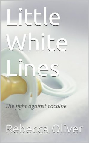 Little White Lines - The Fight Against Cocaine  by  Rebecca Oliver