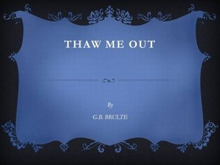 Thaw Me Out  by  G.B. Brulte