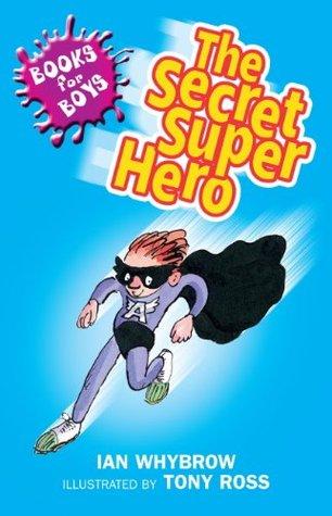 Books For Boys: 10: The Secret Superhero  by  Ian Whybrow