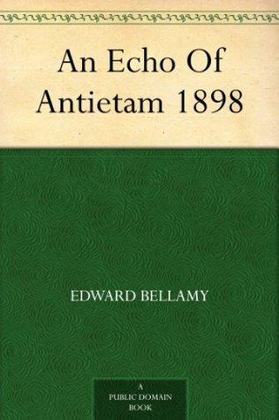 An Echo Of Antietam Edward Bellamy