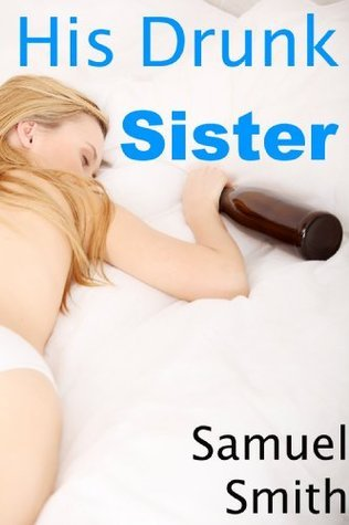 His Drunk Sister  by  Samuel Smith