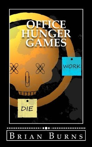 Office Hunger Games  by  Brian   Burns