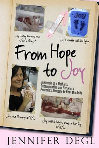 From Hope to Joy: A Memoir of a Mothers Determination and Her Micro Preemies Struggle to Beat the Odds  by  Jennifer Degl