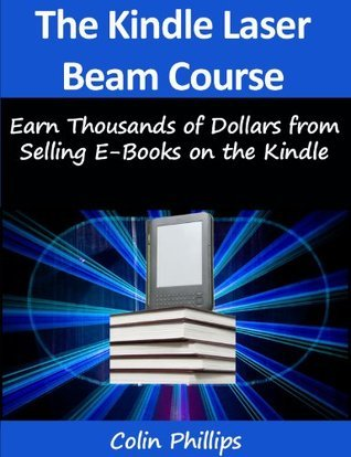 The Kindle Laser Beam Course - How to Self Publish on the Kindle and Make Money! (Work from Home Series) Colin Phillips