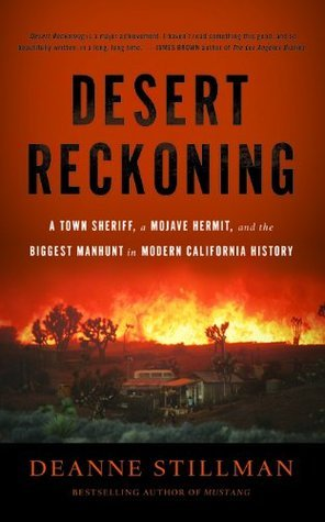 A Desert Reckoning: A Town Sheriff, a Mojave Hermit, and the Biggest Manhunt in Modern California History  by  Deanne Stillman
