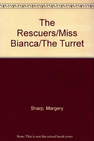 The Rescuers / Miss Bianca / The Turret  by  Margery Sharp