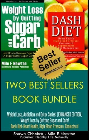 TWO BEST SELLERS BOOK BUNDLE: Weight Loss, Addiction and Detox Series! (ENHANCED EDITION) Weight Loss  by  Quitting Sugar and Carb! Dash Diet: Heart Health, High Blood Pressure, Cholesterol by Shawn Chhabra