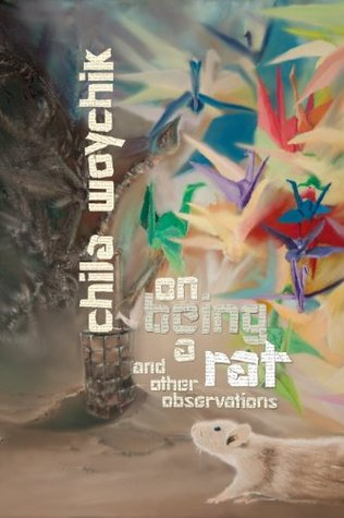 ON BEING A RAT - Second Edition: And Other Observations Chila Woychik
