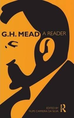 G. H. Mead: A Reader George Herbert Mead