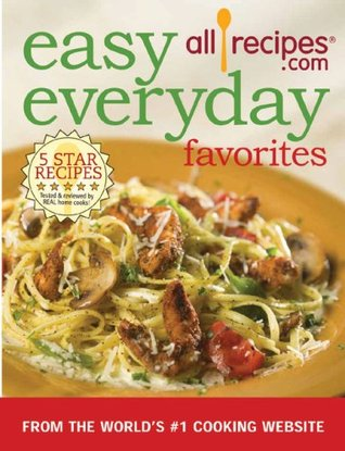 Easy Everyday Favorites: From the Worlds #1 Cooking Website allrecipes.com