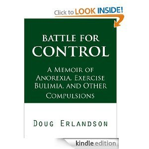 Battle for Control: A Memoir of Anorexia, Exercise Bulimia and Other Compulsions  by  Doug Erlandson