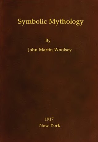 Symbolic Mythology and Translation of a Lost and Forgotten Language  by  John Martin Woolsey