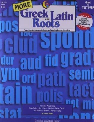 More Greek and Latin Roots Gr. 4-8  by  Trisha Callella-Jones
