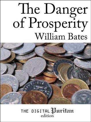 The Danger of Prosperity William Bates