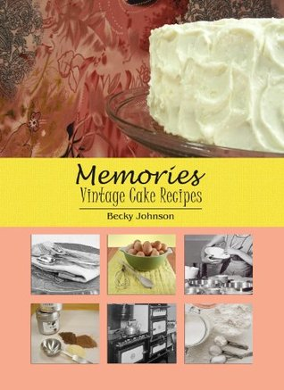 Memories: Vintage Cake Recipes  by  Becky Johnson