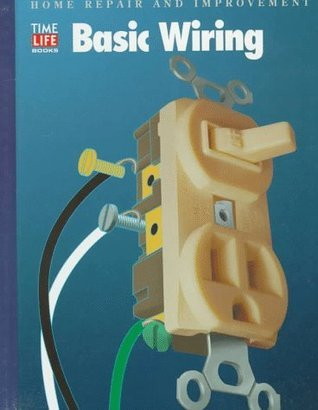 Basic Wiring (Home Repair and Improvement, Updated Series) Time-Life Books