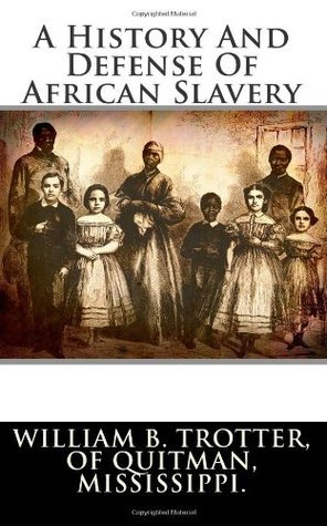 A History and Defense of African Slavery William B. Trotter