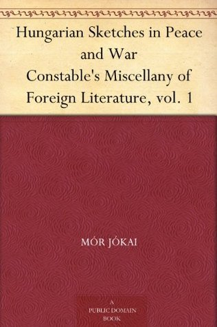 Hungarian Sketches in Peace and War Constables Miscellany of Foreign Literature, vol. 1  by  Mór Jókai