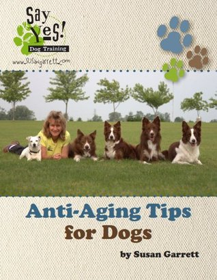 Anti-Aging Tips for Dogs  by  Susan Garrett