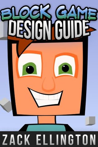 Block Game Design Guide: Tips and Tricks for Building Anything in Block Games Zack Ellington