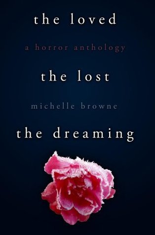 The Loved, The Lost, The Dreaming  by  Michelle Browne