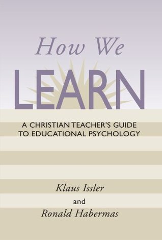 How We Learn: A Christian Teachers Guide to Educational Psychology  by  Klaus Issler