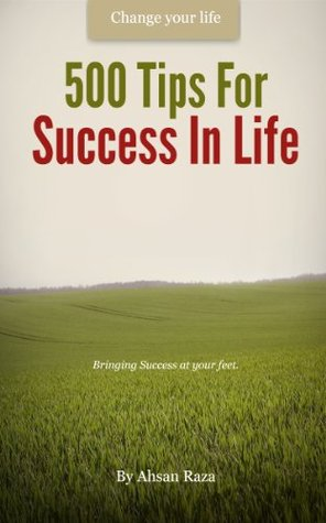 500 Tips For Success In Life  by  Ahsan Raza