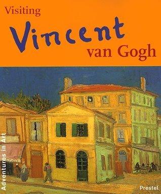 Visiting Vincent Van Gogh (Adventures in Art Caroline Breunesse