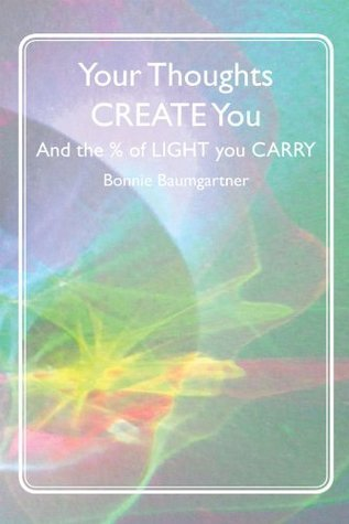 Your Thoughts CREATE You (Mystic Knowing)  by  Bonnie Baumgartner