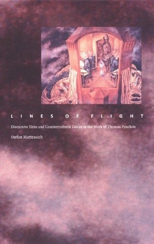 Lines of Flight: Discursive Time and Countercultural Desire in the Work of Thomas Pynchon Stefan Mattessich