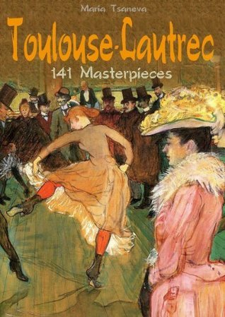 Toulouse-Lautrec: 141 Masterpieces (Annotated Masterpieces)  by  Maria Tsaneva