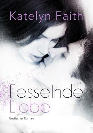 Fesselnde Liebe - Teil 1  by  Katelyn Faith