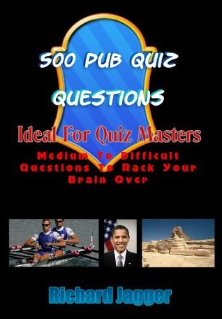 500 Pub Quiz Questions - Ideal For Quizmasters  by  Richard Jagger