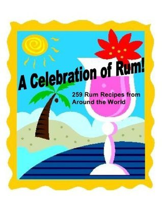 A Celebration of Rum! 259 Rum Drinks  by  Rani Kennedy