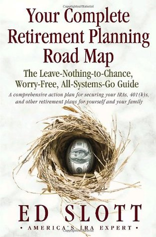 Your Complete Retirement Planning Road Map : The Leave-Nothing-to-Chance, Worry-Free, All-Systems-Go Guide  by  Ed Slott