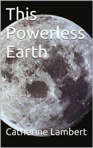 This Powerless Earth Catherine Lambert