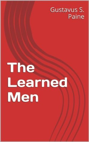The Learned Men  by  Gustavus S. Paine