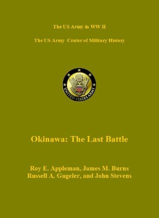 Okinawa: The Last Battle (US Military History of WW II Green Book)  by  Roy E. Appleman