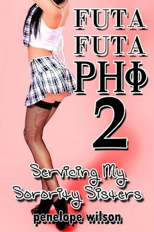 Futa Futa Phi 2: Servicing My Sorority Sisters  by  Penelope Wilson