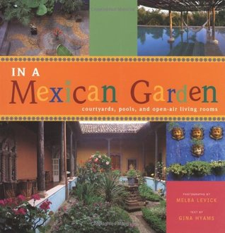 In A Mexican Garden: Courtyards, Pools, and Open-Air Living Rooms Gina Hyams
