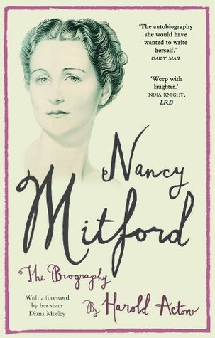 Nancy Mitford: The Biography Edited from Nancy Mitfords Letters  by  Harold Acton