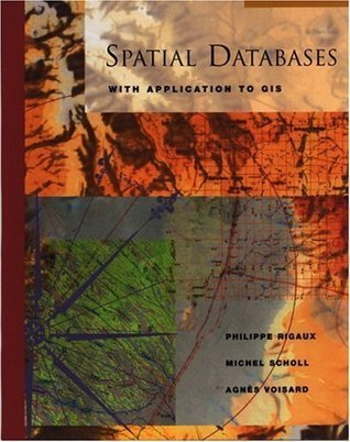 Spatial Databases (The Morgan Kaufmann Series in Data Management Systems)  by  Philippe Rigaux