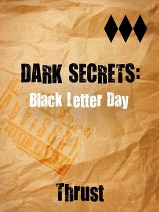 Dark Secrets: Black Letter Day  by  Thrust