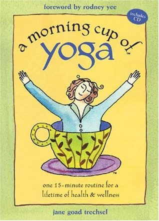 A Morning Cup of Yoga: One 15-minute Routine for a Lifetime of Health & Wellness (Book and CD) Jane Trechsel