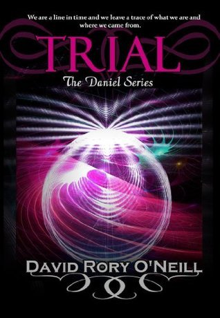 Trial (The Daniel Series, #7)  by  David Rory ONeill