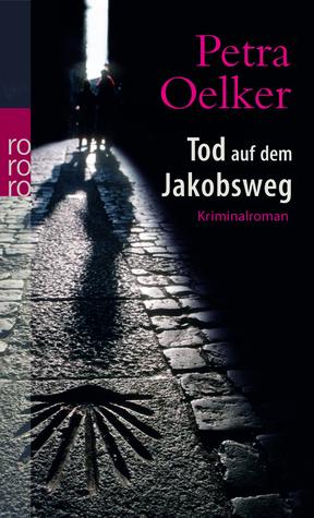 Tod auf dem Jakobsweg  by  Petra Oelker