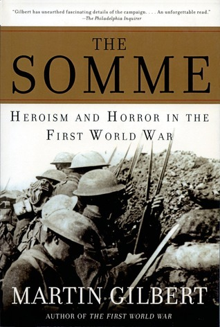 The Somme: Herosim and Horror in the First World War Martin Gilbert